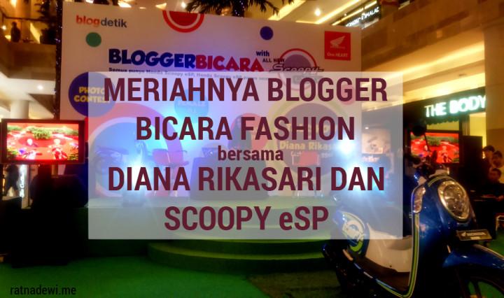 Meriahnya Blogger Bicara Fashion Bersama Diana Rikasari dan Scoopy eSP