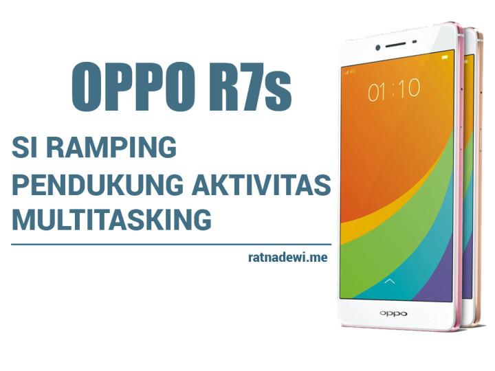 OPPO R7s, Si Ramping Pendukung Aktivitas Multitasking