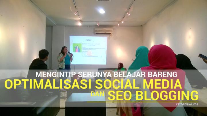 Mengintip Serunya Belajar Bareng Optimalisasi Social Media dan SEO Blogging