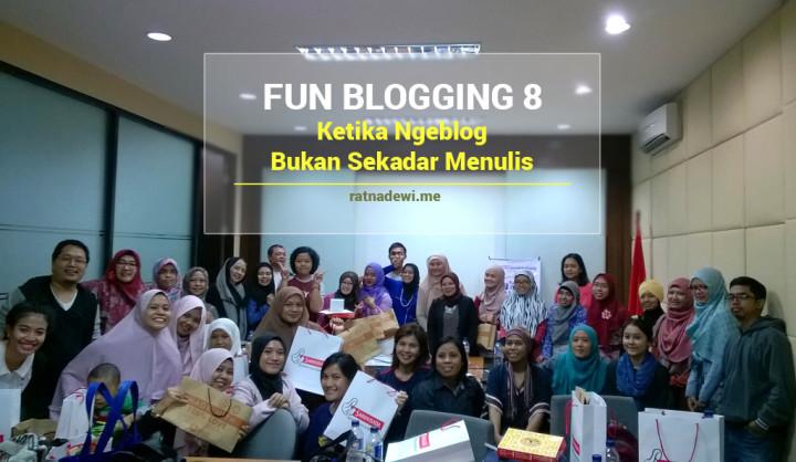 Fun Blogging 8, Ketika Ngeblog Bukan Sekadar Menulis