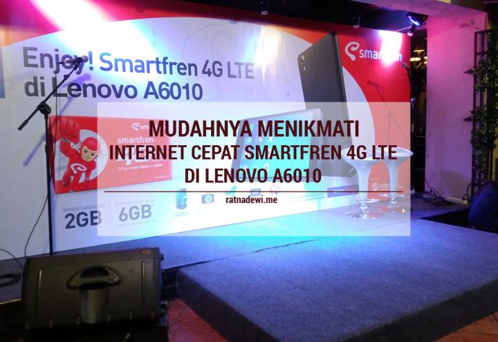 Mudahnya Menikmati Internet Cepat Smartfren 4G LTE di Lenovo A6010