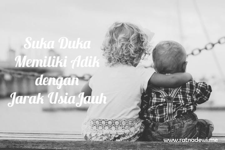 Suka Duka Memiliki Adik dengan Jarak Usia Jauh