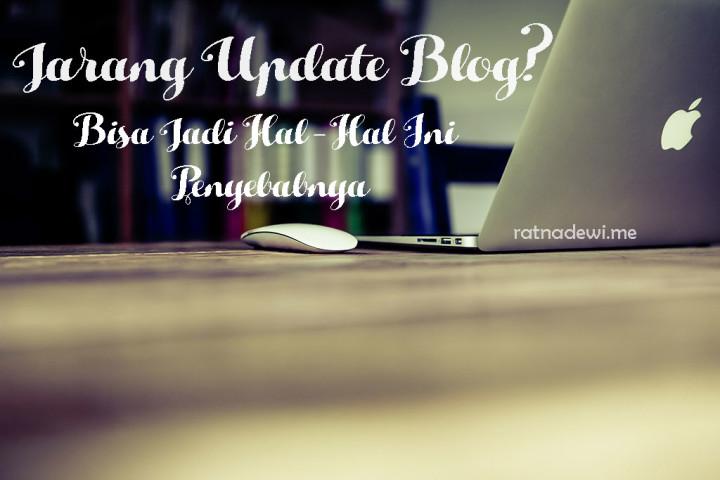 Jarang Update Blog? Bisa Jadi Hal-Hal Ini Penyebabnya