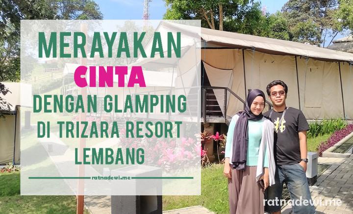 Merayakan Cinta dengan Glamping di Trizara Resort Lembang