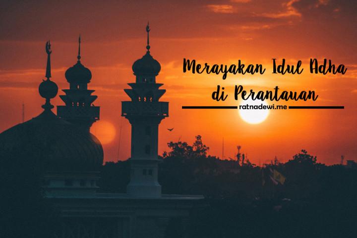 Bebas Baper Saat Merayakan Idul Adha di Perantauan