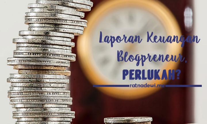 Laporan Keuangan Bulanan untuk Blogpreneur, Perlukah?