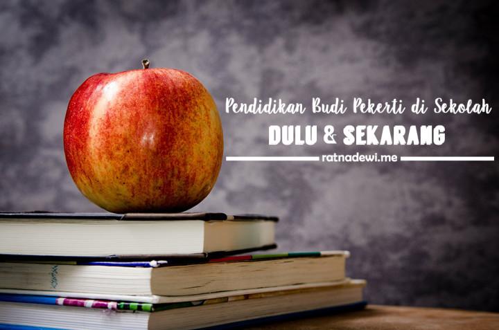 Pendidikan Budi Pekerti di Sekolah Dulu dan Sekarang