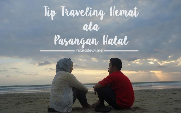Pasangan Halal yang Ingin Traveling Hemat, Yuk Intip Dulu Tipnya Di Sini!
