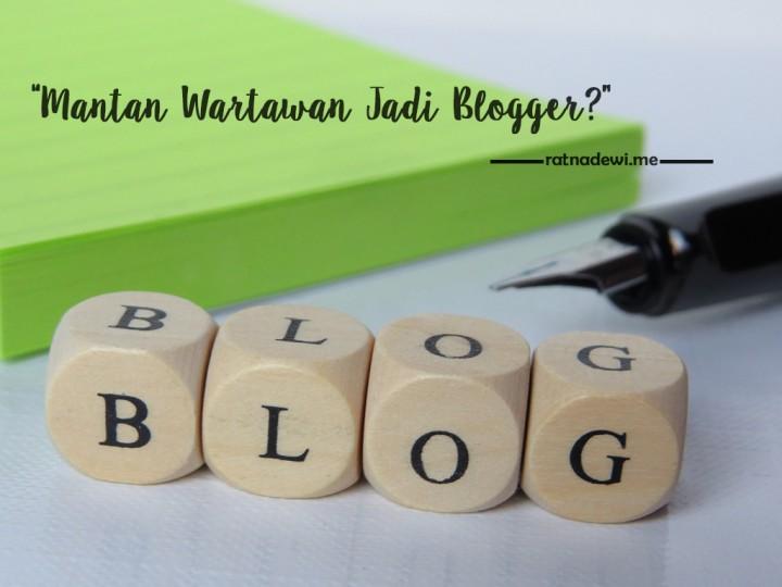 Inilah Saya, Mantan Wartawan yang (Beruntung) Memilih Menjadi Blogger