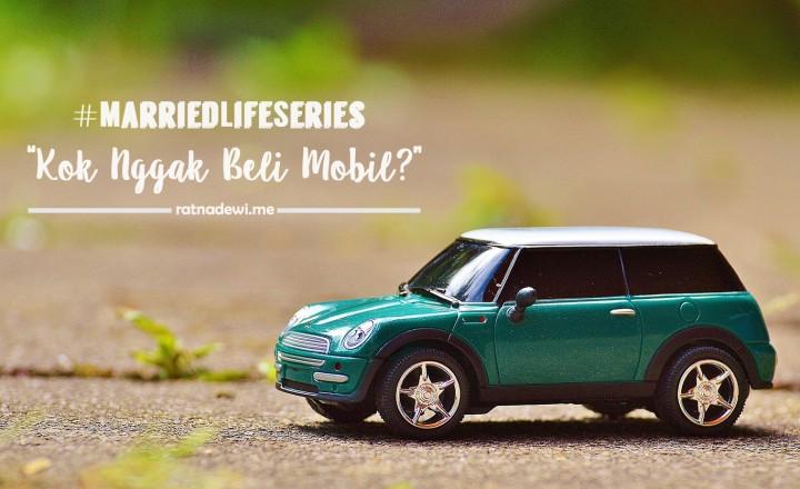 #MarriedLifeSeries: Kok Nggak Beli Mobil?