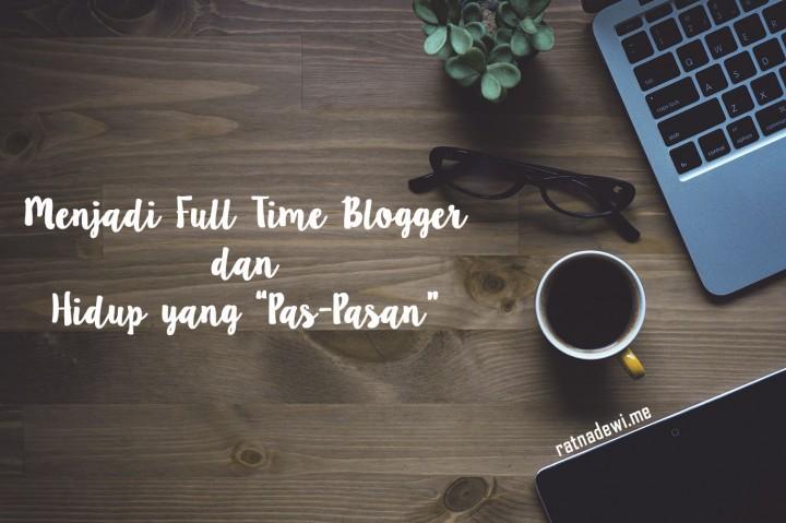"""Menjadi Full Time Blogger dan Hidup yang """"Pas-Pasan"""""""