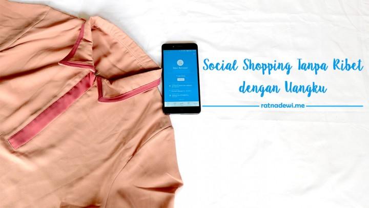 Pengalaman Social Shopping Tanpa Ribet dengan Uangku
