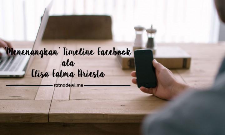 Timeline Facebook-mu 'Rusuh' Banget? Ikuti Tip 'Menenangkan' Timeline dari Blogger Berikut Ini