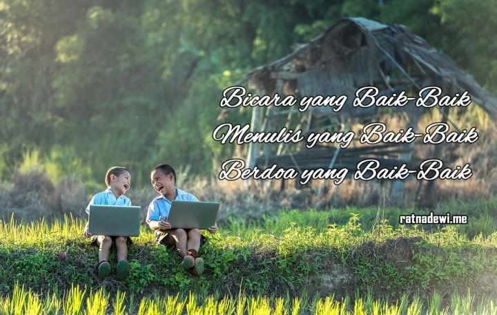 Bicara yang Baik-Baik, Menulis yang Baik-Baik, Berdoa yang Baik-Baik