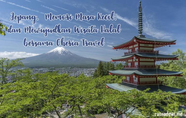 Jepang, Memori Masa Kecil, dan Mewujudkan Wisata Halal bersama Cheria Travel
