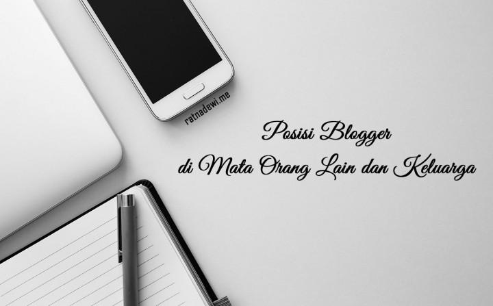 Menjelaskan Posisi Blogger di Mata Orang Lain dan Keluarga