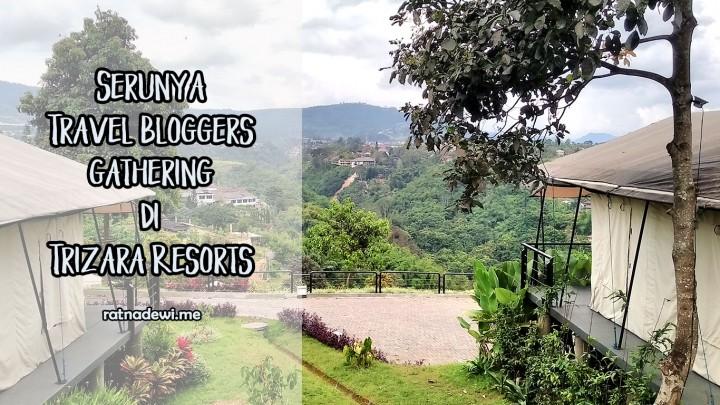 Seru dan Menantangnya Travel Bloggers Gathering 2017 di Trizara Resorts Lembang