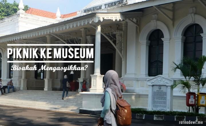 Piknik ke Museum, Bisakah Mengasyikkan?